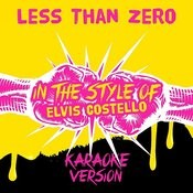 Less Than Zero (In The Style Of Elvis Costello) [Karaoke Version] - Single Songs