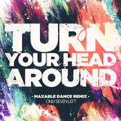 Turn Your Head Around (Maxable Dance Remix) Songs
