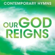 Contemporary Hymns: Our God Reigns Songs