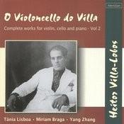 O Violoncello Do Villa: Complete Works For Violin, Cello And Piano - Vol. 2 Songs