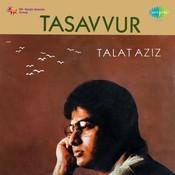 Tasavvur - Talat Aziz Songs