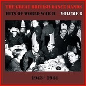 The Great British Dance Bands - Hits Of Ww II, Vol. 6 Songs