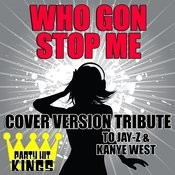 Who Gon Stop Me (Cover Version Tribute To Jay-Z & Kanye West) Songs