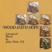 Wood Hath Hope Songs