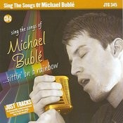 Just Tracks: Sing The Songs Of Michael Buble - Sittin On A Rainbow Songs