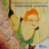 La Musique Des Grands Peintres (Famous Painters' Music Collection): Toulouse-Lautrec, Vol. 1/16 Songs
