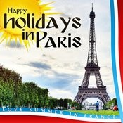 Happy Holidays In Paris. Love Summer In France Songs