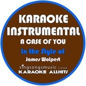 A Case Of You (In The Style Of James Wolpert) [Karaoke Instrumental Version] - Single Songs