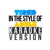 Tired (In The Style Of Adele) [Karaoke Version] - Single Songs
