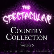 The Spectacular Country Collection, Vol. 5 - Seminal Artists - Classic Recordings Songs