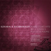 Scriabin & Rachmaninoff: Piano Concerto No 3, Etudes, Pieces & Poems Songs