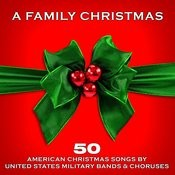 A Family Christmas: 50 American Christmas Songs By United States Military Bands & Choruses Songs