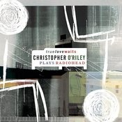 True Love Waits (Christopher O'riley Plays Radiohead) Songs