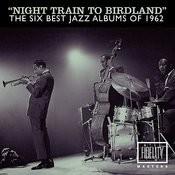 Night Train To Birdland - The Six Best Jazz Albums Of 1962 Songs