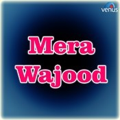 Mera Wajood- Album Songs