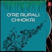O'Re Rupali Chhokri Songs