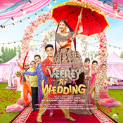 Veerey Ki Wedding Songs