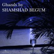 Ghazals By Shamshad Begum Songs