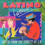 Latino Latino: Music From The Streets Of L.A. Songs