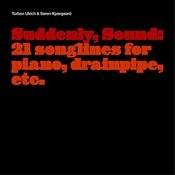 Suddenly, Sound: 21 Songlines For Piano, Drainpipe, Etc. Songs