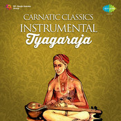 Carnatic Classics Instrumental Tyagaraja Songs