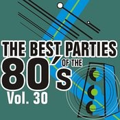 The Best Parties Of The 80's Vol. 30 Songs