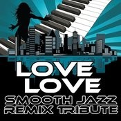 Love Love (Smooth Jazz Re-Mix Tribute To Take That) Songs