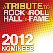 A Tribute To The Rock N Roll Hall Of Fame 2012 Nominees Songs