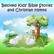 Beloved Kids' Bible Stories And Christian Hymns Songs
