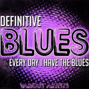 Definitive Blues: Every Day I Have The Blues Songs