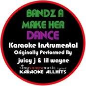Bandz A Make Her Dance (Originally Performed By Juicy J & Lil Wayne & 2 Chainz) [Karaoke Instrumental Version] Songs