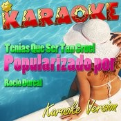 Tenias Que Ser Tan Cruel (Popularizado Por Rocio Durcal) [Karaoke Version] - Single Songs