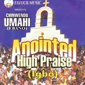 Anointed High Praise (Igbo) Songs