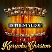 Capped Teeth & Caesar Salad (In The Style Of Tell Me On A Sunday) [Karaoke Version] - Single Songs