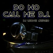 Do No Call Me D.J. Songs
