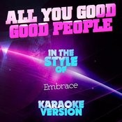 All You Good Good People (In The Style Of Embrace) [Karaoke Version] Song