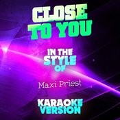 Close To You (In The Style Of Maxi Priest) [Karaoke Version] Song