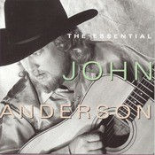 The Essential John Anderson Songs