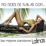 No Dejes De Bailar Con... Las Mejores Canciones Latinas Songs