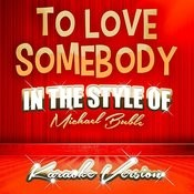 To Love Somebody (In The Style Of Michael Buble) [Karaoke Version] - Single Songs