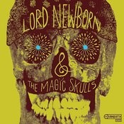 Lord Newborn And The Magic Skulls Songs