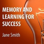 Memory And Learning For Success: How To Learn And Recall The Information You Need For Success Song