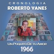 Roberto Yanés Cronología - Un Poquito de Tu Amor (1966) Songs