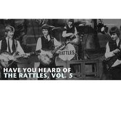 Have You Heard Of The Rattles, Vol. 5 Songs