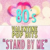 Stand By Me: 80s Valentine Pop Hits Songs