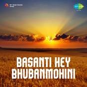 Basanti Hey Bhubanmohini Songs
