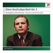 Glenn Gould Plays Bach, Vol. 3 - English and French Suites Songs