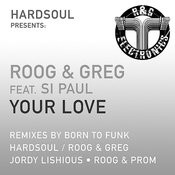 Your Love - Hardsoul presents Roog & Greg (Feat Si Paul) Songs