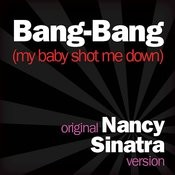 Bang Bang (My Baby Shot Me Down) - Original Nancy Sinatra Version Songs
