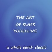 The Art Of Swiss Yodelling Songs